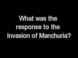 What was the response to the Invasion of Manchuria?