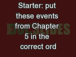 Starter: put these events from Chapter 5 in the correct ord