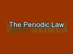 The Periodic Law PowerPoint PPT Presentation