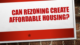Can Rezoning CREATE affordable housing?
