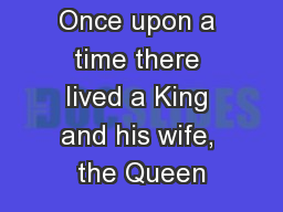 Once upon a time there lived a King and his wife, the Queen