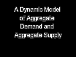 A Dynamic Model of Aggregate Demand and Aggregate Supply PowerPoint PPT Presentation