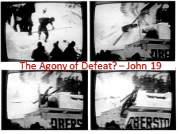 The Agony of Defeat? – John 19 PowerPoint PPT Presentation