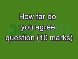 How far do you agree question (10 marks)