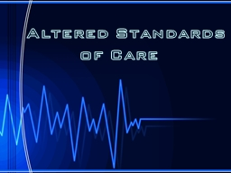 Altered Standards of Care