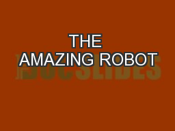 THE AMAZING ROBOT PowerPoint PPT Presentation