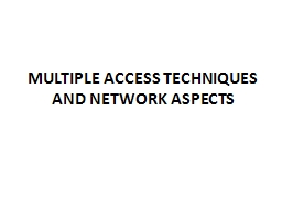 MULTIPLE ACCESS TECHNIQUES AND NETWORK ASPECTS PowerPoint PPT Presentation