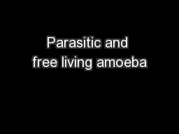 Parasitic and free living amoeba PowerPoint PPT Presentation
