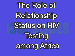 The Role of Relationship Status on HIV Testing among Africa PowerPoint PPT Presentation