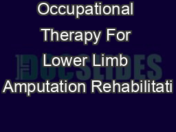 Occupational Therapy For Lower Limb Amputation Rehabilitati