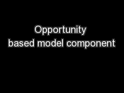 Opportunity based model component