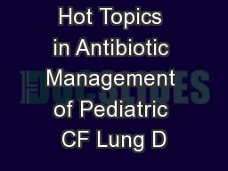 Hot Topics in�Antibiotic Management of Pediatric CF Lung D