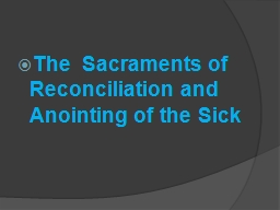 The  Sacraments of Reconciliation and Anointing of the Sick PowerPoint PPT Presentation