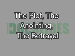 The Plot, The Anointing, The Betrayal