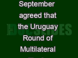 Page  AGREEMENT ON RULES OF ORIGIN Membe rs Noting that Ministers on  September  agreed that the Uruguay Round of Multilateral Trade Negotiations shall aim to bring about further liberalization and ex