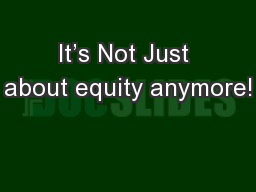 It's Not Just about equity anymore!