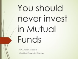 You should never invest in Mutual Funds