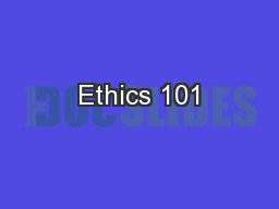 Ethics 101 PowerPoint PPT Presentation