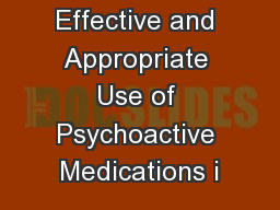 Effective and Appropriate Use of Psychoactive Medications i
