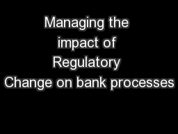 Managing the impact of Regulatory Change on bank processes PowerPoint PPT Presentation