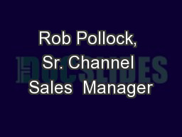 Rob Pollock, Sr. Channel Sales  Manager