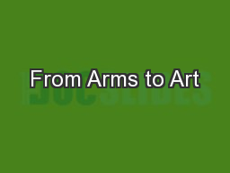 From Arms to Art PowerPoint PPT Presentation