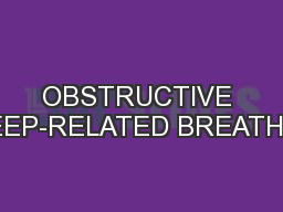 OBSTRUCTIVE SLEEP-RELATED BREATHING