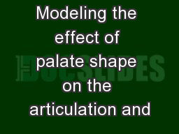Modeling the effect of palate shape on the articulation and PowerPoint PPT Presentation