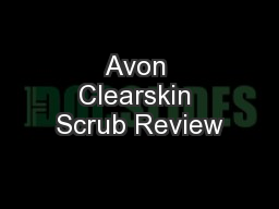 Avon Clearskin Scrub Review PowerPoint PPT Presentation
