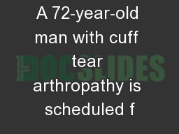 A 72-year-old man with cuff tear arthropathy is scheduled f