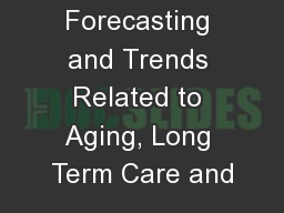 Forecasting and Trends Related to Aging, Long Term Care and