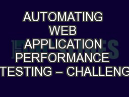 AUTOMATING WEB APPLICATION PERFORMANCE TESTING – CHALLENG