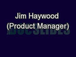 Jim Haywood (Product Manager)