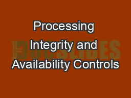 Processing Integrity and Availability Controls PowerPoint PPT Presentation