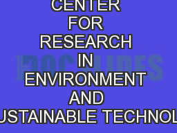 CENTER FOR RESEARCH IN ENVIRONMENT AND SUSTAINABLE TECHNOLO