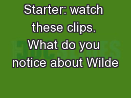 Starter: watch these clips. What do you notice about Wilde