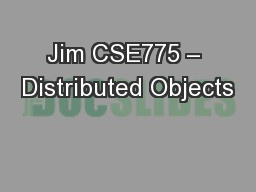 Jim CSE775 – Distributed Objects