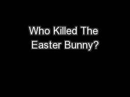 Who Killed The Easter Bunny? PowerPoint PPT Presentation