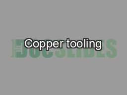 Copper tooling