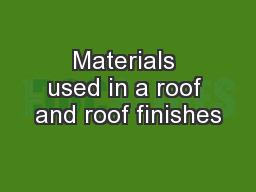 Materials used in a roof and roof finishes
