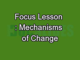 Focus Lesson : Mechanisms of Change