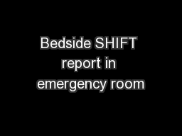 Bedside SHIFT report in emergency room