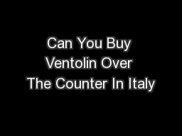 Can You Buy Ventolin Over The Counter In Italy