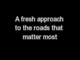 A fresh approach to the roads that matter most