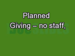 Planned Giving – no staff, PowerPoint PPT Presentation