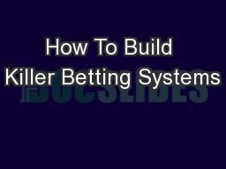 How To Build Killer Betting Systems