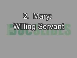 2.  Mary: Willing Servant