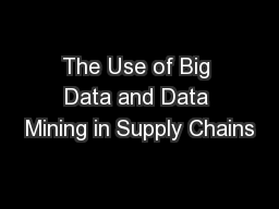 The Use of Big Data and Data Mining in Supply Chains