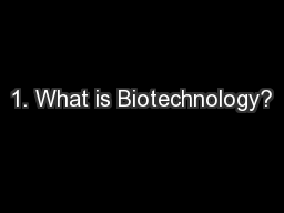 1. What is Biotechnology?
