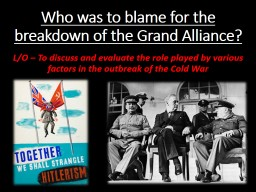 Who was to blame for the breakdown of the Grand Alliance?